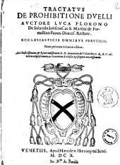 Tractatus de prohibitione duelli auctore Luca Florono de Solarolo iuriscons. ac S. Martini de Formellino Fauen. dioeces. rectore. Ecclesiasticis omnibus perutilis
