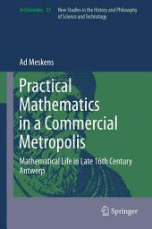 Practical mathematics in a commercial metropolis: Mathematical life in late 16th century Antwerp