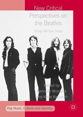 New Critical Perspectives on the Beatles: Things We Said Today