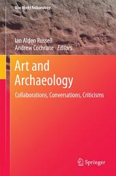 Art and Archaeology: Collaborations, Conversations, Criticisms