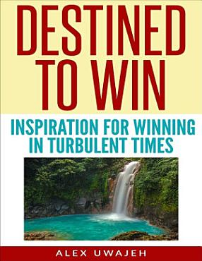 Destined to Win  Inspiration for Winning in Turbulent Times PDF