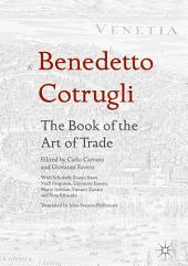 Benedetto Cotrugli – The Book of the Art of Trade: With Scholarly Essays from Niall Ferguson, Giovanni Favero, Mario Infelise, Tiziano Zanato and Vera Ribaudo