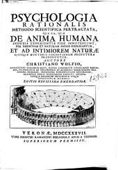 Psychologia rationalis: methodo scientifica pertractata ... de anima humana ... et ad intimiorem naturae ...