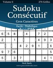 Sudoku Consécutif Gros Caractères - Facile à Diabolique - Volume 6 - 276 Grilles
