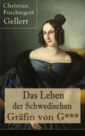 Das Leben der Schwedischen Gräfin von G*** (Vollständige Ausgabe): Erster bürgerlicher Roman Deutschlands