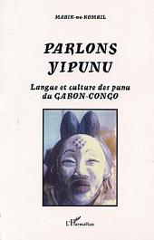 PARLONS YIPUNU: Langue et culture des punu du GABON-CONGO