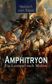 Amphitryon – Ein Lustspiel nach Molière: Antiker Mythos im romantischen Gewandversehen mit Kleists biografischen Aufzeichnungen von Stefan Zweig und Rudolf Genée
