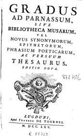 Gradus ad Parnassum, sive Bibliotheca musarum, vel Novus synonymorum, epithetorum, phrasium poeticarum ac versuum thesaurus