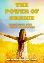 THE POWER OF CHOICE : WRITE YOUR OWN TICKET TO SUCCESS