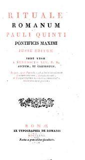 Rituale Romanum Pauli Quinti pontificis maximi jussu editum inde vero a Benedicto XIV. P.M. auctum, et castigatum ...