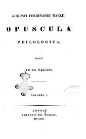 Augusti Ferdinandi Naekii Opuscula philologica edidit Fr. Th. Welcker: Volume 1