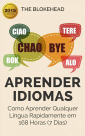 Aprender Idiomas: Como Aprender Qualquer Língua Rapidamente em 168 Horas (7 Dias)