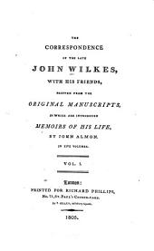 The Correspondence of the Late John Wilkes: With His Friends, Printed from the Original Manuscripts, in which are Introduced Memoirs of His Life, Volume 1