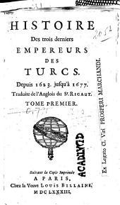 Histoire des trois derniers empereurs des Turcs: Depuis 1623 jusqu'à 1677, Volume1