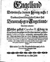 Engelland beweinestu deinen König nicht? Oder das durch den königlichen Todes-Fall beunruhigte Engelland, worinnen enthalten welcher gestalt Carolus II. König in Engelland jüngsthin verstorben, wie viel gefährlichen Conspirationen er vormahls unterworffen gewesen? Was nach seinem Tode vor Cron-Begierige Partheyen entstanden, ob der Hertzog von Monmouth vor einen rechten Erben, und was von seiner legitimation zu halten sey? etc