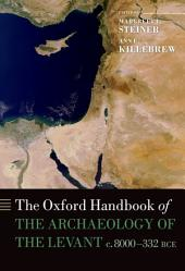 The Oxford Handbook of the Archaeology of the Levant: c. 8000-332 BCE