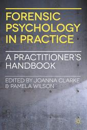 Forensic Psychology in Practice: A Practitioner's Handbook