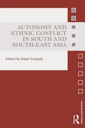 Autonomy And Ethnic Conflict In South And South East Asia Book PDF