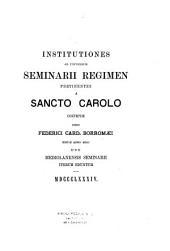 Institutiones ad universum seminari regimen pertinentes a Sancto Carolo...