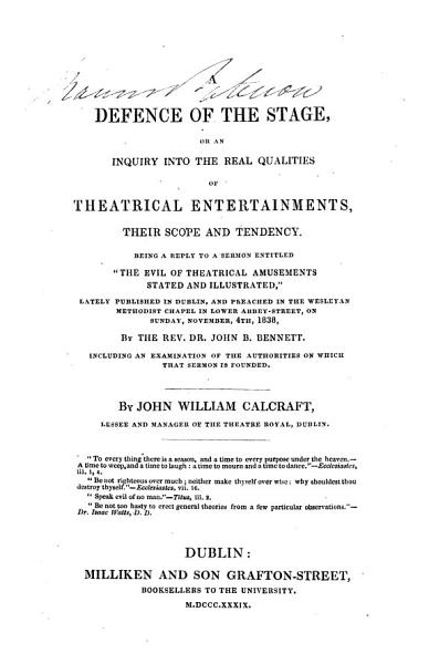 Download A defence of the stage  or An inquiry into the real qualities of theatrical entertainments  their scope and tendency  Being a reply to a sermon     by the rev  dr  John B  Bennett Book