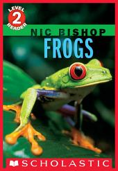 Frogs (Scholastic Reader, Level 2: Nic Bishop #4)