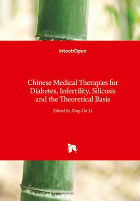 Chinese Medical Therapies for Diabetes, Infertility, Silicosis and the Theoretical Basis