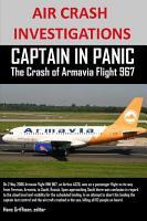 AIR CRASH INVESTIGATIONS CAPTAIN IN PANIC The Crash of Armavia Flight 967 PDF