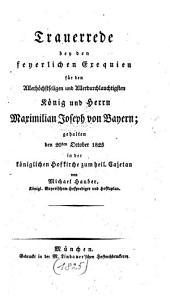 Trauerrede bey den feierlichen Exequien für den Allerhöchstseligen ... König ... Maximilian Joseph von Bayern: gehalten den 20. October 1825 in der königlichen Hofkirche zum heil. Cajetan