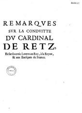 Remarqves svr la condvitte dv cardinal de Retz et svr ses trois Lettres au Roy, à la Reyne & aux euesques de France