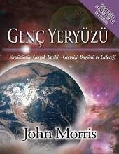 Genç Yeryüzü: Yeryüzünün Gerçek Tarihi – Geçmişi, Bugünü ve Geleceği