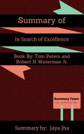 Summary of In Search of Excellence: Book by: Tom Peters and Robert H Waterman Jr.