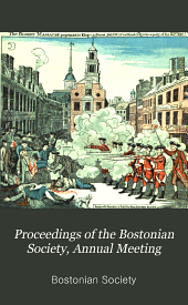 Proceedings of the Bostonian Society, Annual Meeting: Volume 5
