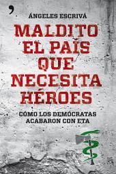 Maldito el país que necesita héroes: Cómo los demócratas acabaron con ETA