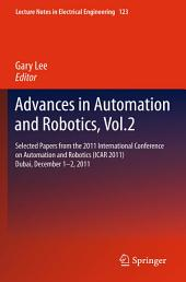 Advances in Automation and Robotics, Vol.2: Selected papers from the 2011 International Conference on Automation and Robotics (ICAR 2011), Dubai, December 1-2, 2011