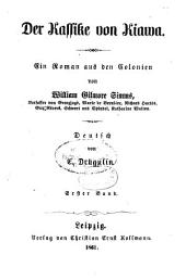 Der Kassike von Kiawa: Ein Roman aus den Kolonien von William Gilmore Simms. Deutsch von E. Drugulin, Band 1