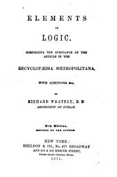 Elements of Logic: Comprising the Substance of the Article in the Encyclopædia Metropolitana