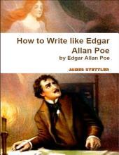 How to Write Like Edgar Allan Poe: By Edgar Allan Poe