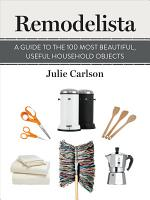 Remodelista  A Guide to the 100 Most Beautiful  Useful Household Objects PDF
