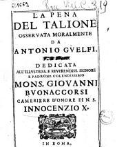 La pena del talione osseruata moralmente da Antonio Guelfi. Parte prima ..