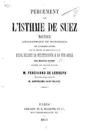 Percement de l'Isthme de Suez. Notice géographique et historique ... D'après les travaux publiés par M. Ferdinand de Lesseps, etc