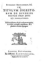 Euerardi Bronchorst ... In titulum digestorum de diuersis regulis iuris antiqui enarrationes
