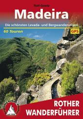 Madeira: Die schönsten Levada- und Bergwanderungen – 60 Touren