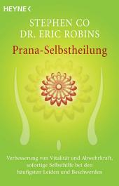 Prana-Selbstheilung: Verbesserung von Vitalität und Abwehrkraft, sofortige Selbsthilfe bei den häufigsten Leiden und Beschwerden