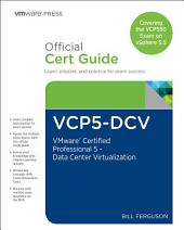 VCP5-DCV Official Certification Guide (Covering the VCP550 Exam): VMware Certified Professional 5 - Data Center Virtualization, Edition 2