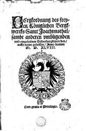 BErgkordnung des freyen Königlichen Bergkwercks Sanct Joachimsthal, sambt anderen vmbligenden vnd eingeleibten Silberbergkwercken