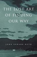 The Lost Art of Finding Our Way PDF