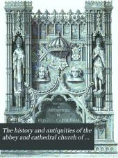 The History and Antiquities of the Abbey and Cathedral Church of Bristol: Illustrated by a Series of Engravings of Views, Elevations, Plans, and Details of that Edifice; with Biographical Anecdotes of Eminent Persons Connected with the Establishment