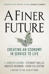 A Finer Future: Creating an Economy in Service to Life