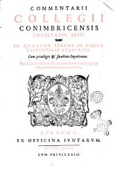 Commentarii Collegii Conimbricensis Societatis Iesu. In quatuor libros de coelo Aristotelis Stagiritae ..