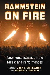 Rammstein on Fire: New Perspectives on the Music and Performances